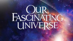 Our Fascinating Universe